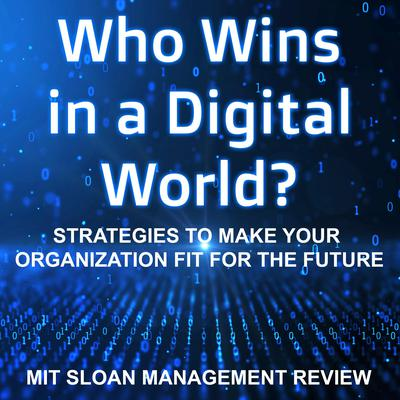 Who Wins in a Digital World?: Strategies to Make Your Organization Fit for the Future Audiobook, by MIT Sloan Management Review