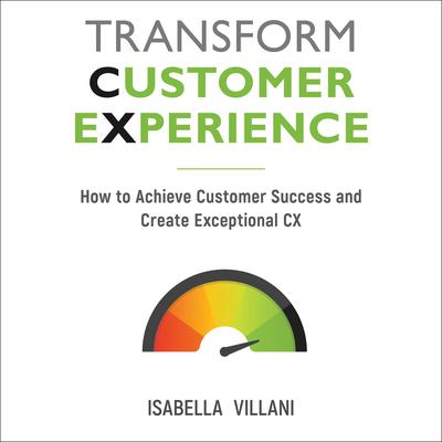 Transform Customer Experience: How to achieve customer success and create exceptional CX Audiobook, by Isabella Villani