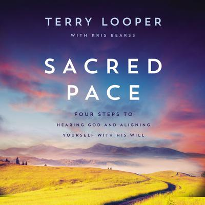 Sacred Pace: Four Steps to Hearing God and Aligning Yourself With His Will Audiobook, by Terry Looper