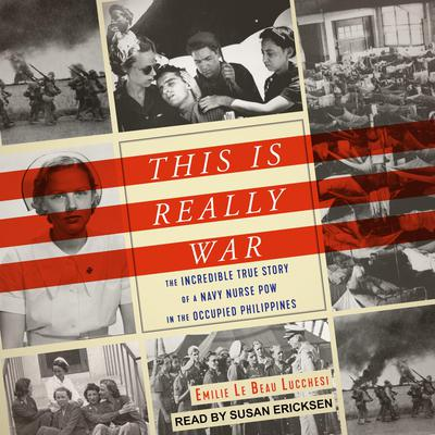 This Is Really War: The Incredible True Story of a Navy Nurse POW in the Occupied Philippines Audiobook, by Emile Le Beau Lucchesi