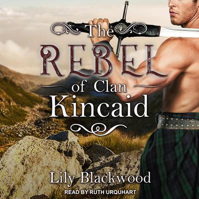 The Rebel of Clan Kincaid Audiobook, by Lily Blackwood