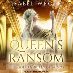 Queens Ransom: The Golden Bulls of Minos Audiobook, by