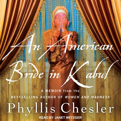 An American Bride in Kabul Audiobook, by Phyllis Chesler