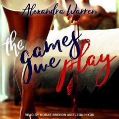 The Games We Play Audiobook, by Alexandra Warren