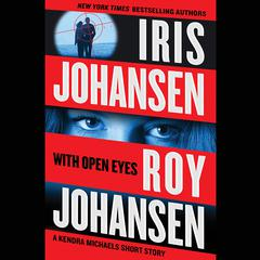 With Open Eyes: A Kendra Michaels short story Audiobook, by Roy Johansen, Iris Johansen