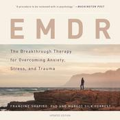EMDR: The Breakthrough Therapy for Overcoming Anxiety, Stress, and Trauma Audiobook, by Francine Shapiro, PhD, Margot Silk Forrest