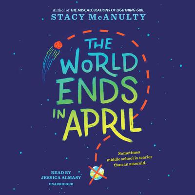 The World Ends in April Audiobook, by Stacy McAnulty