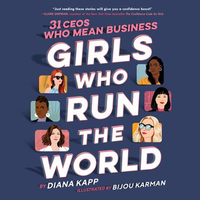 Girls Who Run the World: 31 CEOs Who Mean Business: 31 CEOs Who Mean Business Audiobook, by Diana Kapp
