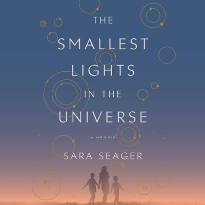 The Smallest Lights in the Universe: A Memoir Audiobook, by Sara Seager