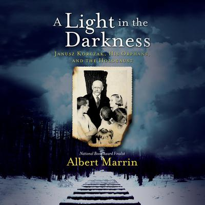 A Light in the Darkness: Janusz Korczak, His Orphans, and the Holocaust Audiobook, by Albert Marrin