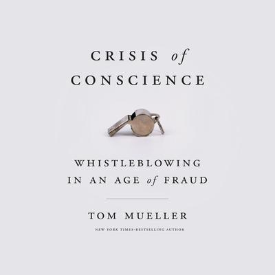 Crisis of Conscience: Whistleblowing in an Age of Fraud Audiobook, by Tom Mueller