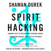 Spirit Hacking: Shamanic Keys to Reclaim Your Personal Power, Transform Yourself, and Light Up the World Audiobook, by Shaman Durek