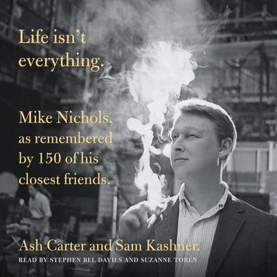 Life Isnt Everything: Mike Nichols, as remembered by 150 of his closest friends. Audiobook, by Ash Carter