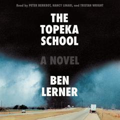 The Topeka School: A Novel Audiobook, by Ben Lerner