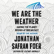 We Are the Weather: Saving the Planet Begins at Breakfast Audiobook, by Jonathan Safran Foer