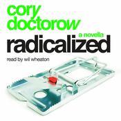 Radicalized: A Novella Audiobook, by Cory Doctorow