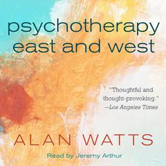 Psychotherapy East and West Audiobook, by Alan Watts
