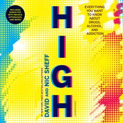 High: Everything You Want to Know about Drugs, Alcohol, and Addiction Audiobook, by David Sheff, Nic Sheff