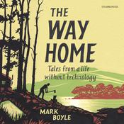 The Way Home: Tales from a Life without Technology Audiobook, by Mark Boyle