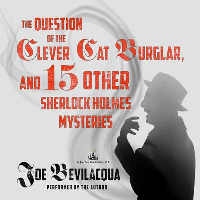 The Question of the Clever Cat Burglar, and 15 Other Sherlock Holmes Mysteries Audiobook, by Joe Bevilacqua