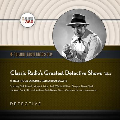 Classic Radio's Greatest Detective Shows, Vol. 3 Audiobook, by Black Eye Entertainment