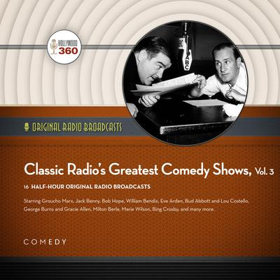 Classic Radio's Greatest Comedy Shows, Vol. 3 Audiobook, by Black Eye Entertainment