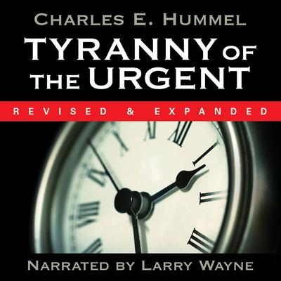 Tyranny of the Urgent Audiobook, by Charles E. Hummel