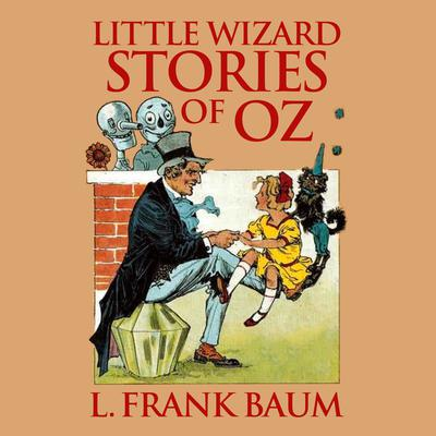 Little Wizard Stories of Oz Audiobook, by L. Frank Baum