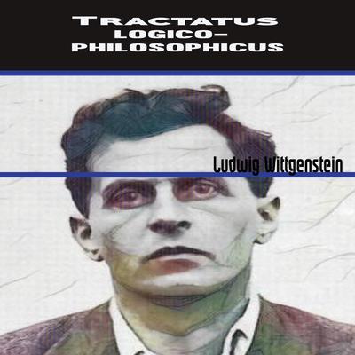 Ludwig Wittgenstein:Tractatus Logico-Philosophicus Audiobook, by Ludwig Wittgenstein