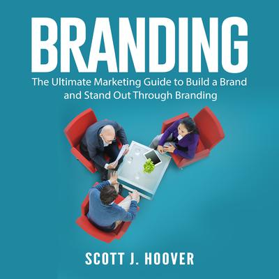Branding: The Ultimate Marketing Guide to Build a Brand and Stand Out Through Branding Audiobook, by Scott J. Hoover