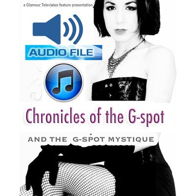 Chronicles of The G-Spot Audiobook, by Glamour Television