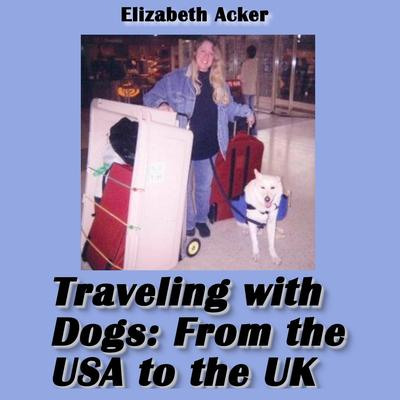 Traveling with Dogs: From the USA to the UK Audiobook, by Elizabeth Acker