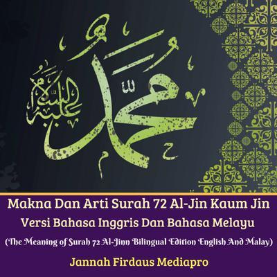 Makna Dan Arti Surah 72 Al-Jin Kaum Jin Versi Bahasa Inggris Dan Bahasa Melayu: (The Meaning of Surah 72 Al-Jinn Bilingual Edition English And Malay) Audiobook, by Jannah Firdaus Mediapro