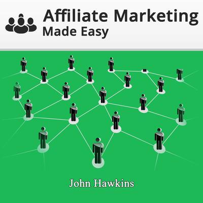 Affiliate Marketing Made Easy Audiobook, by John Hawkins