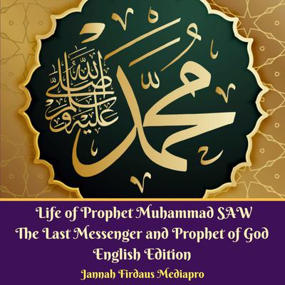 Life of Prophet Muhammad SAW: The Last Messenger and Prophet of God English Edition Audiobook, by Jannah Firdaus Mediapro