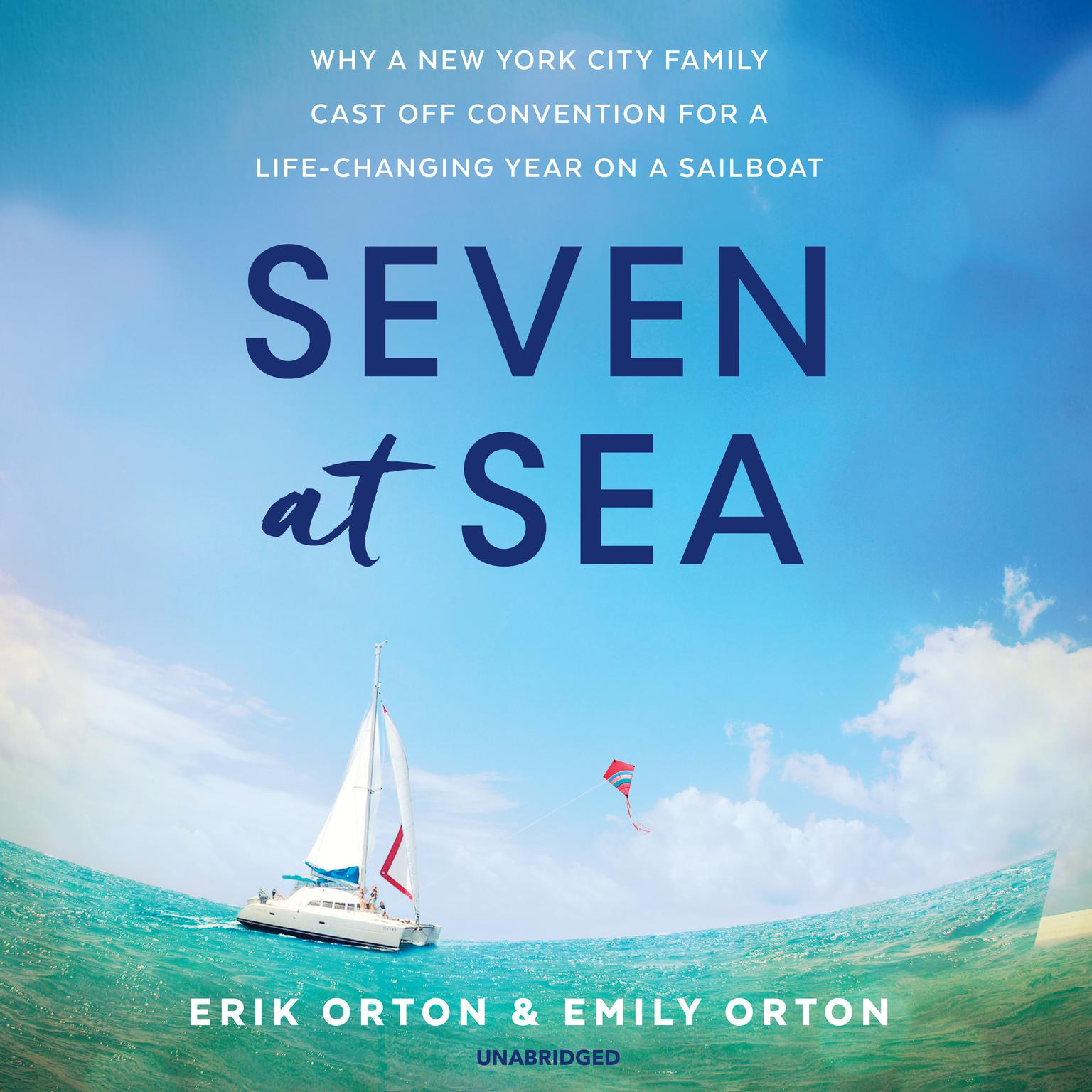 Printable Seven at Sea: Why a New York City Family Cast Off Convention for a Life-Changing Year on a Sailboat Audiobook Cover Art