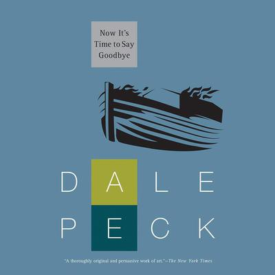 Now Its Time to Say Goodbye Audiobook, by Dale Peck