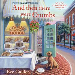 And Then There Were Crumbs Audiobook, by Eve Calder