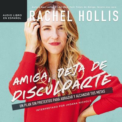 Amiga, deja de disculparte: Un plan sin pretextos para abrazar y alcanzar tus metas Audiobook, by Rachel Hollis