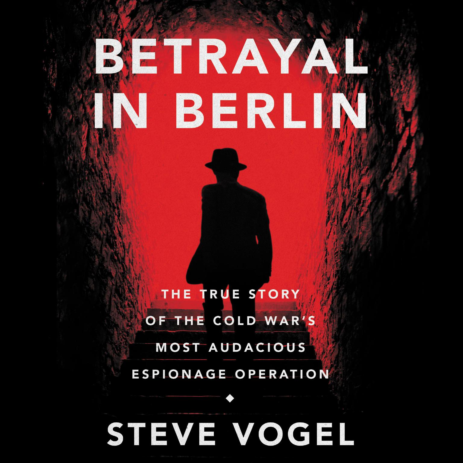 Printable Betrayal in Berlin: The True Story of the Cold War's Most Audacious Espionage Operation Audiobook Cover Art