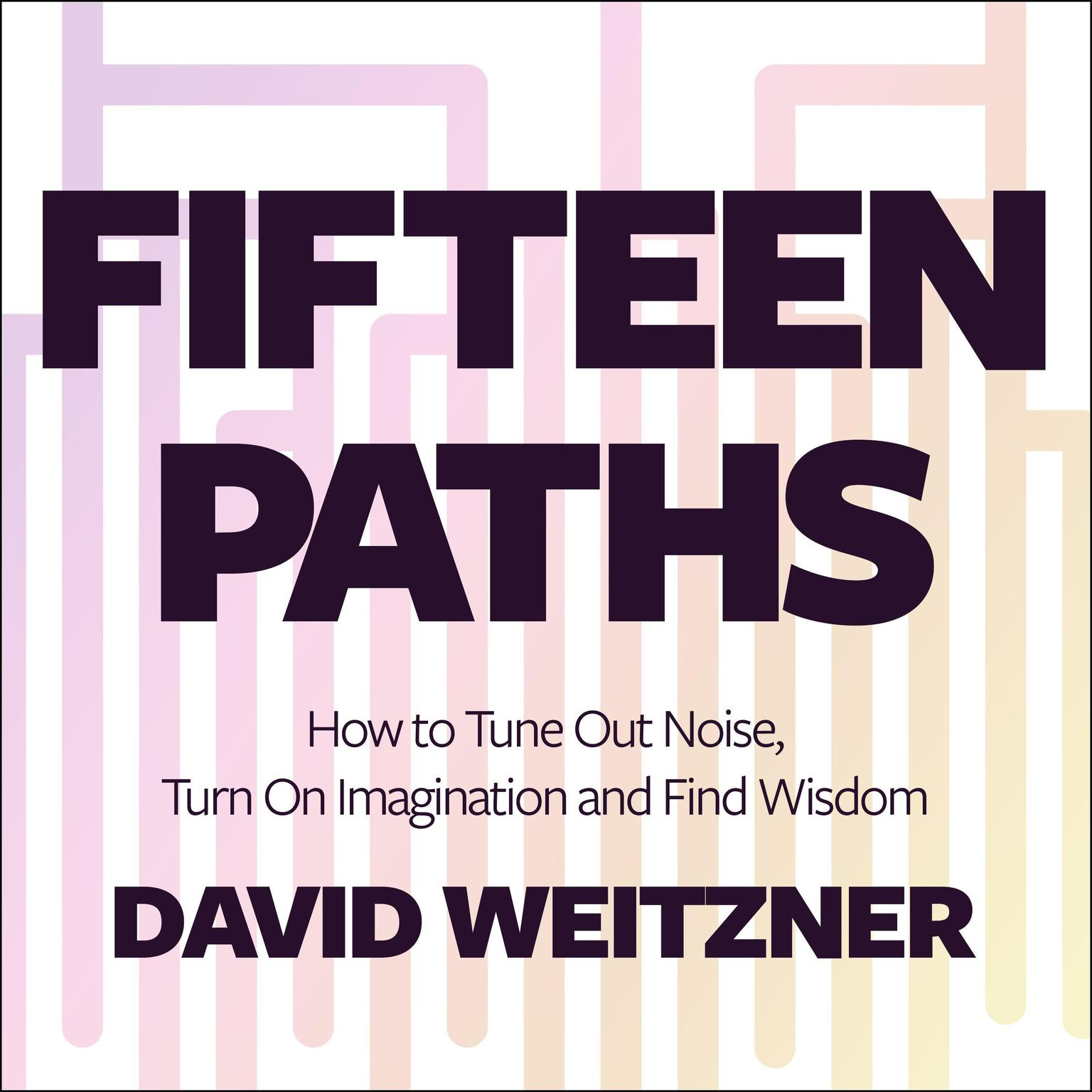 Printable Fifteen Paths: How to Tune Out Noise, Turn On Imagination and Find Wisdom Audiobook Cover Art