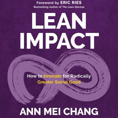 Lean Impact: How to Innovate for Radically Greater Social Good Audiobook, by Ann Mei Chang