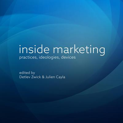 Inside Marketing: Practices, Ideologies, Devices Audiobook, by Detlev Zwick