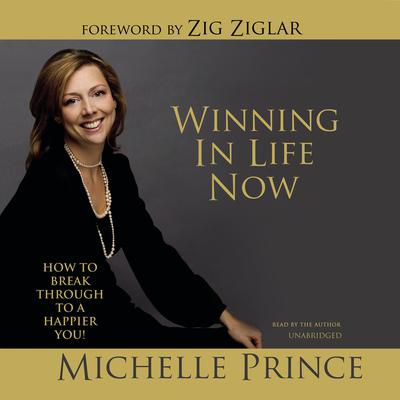 Winning in Life Now: How to Break Through to a Happier You! Audiobook, by Michelle Prince