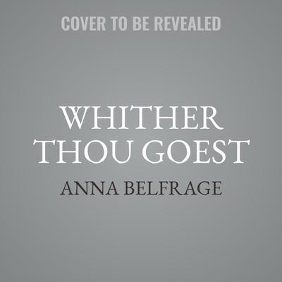 Whither Thou Goest  Audiobook, by Anna Belfrage