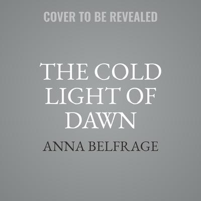 The Cold Light of Dawn Audiobook, by Anna Belfrage