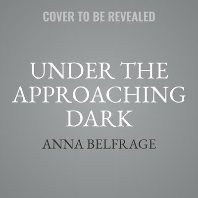 Under the Approaching Dark Audiobook, by Anna Belfrage
