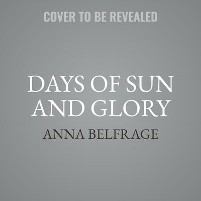 Days of Sun and Glory  Audiobook, by Anna Belfrage