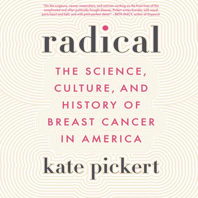 Radical: The Science, Culture, and History of Breast Cancer in America Audiobook, by Kate Pickert
