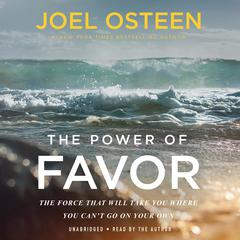 The Power of Favor: The Force That Will Take You Where You Cant Go on Your Own Audiobook, by Joel Osteen